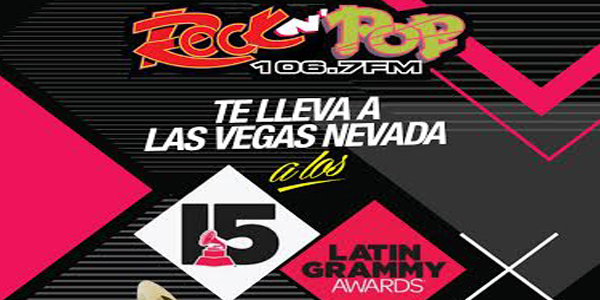 ROCK N POP 106.7 TE LLEVA A LOS LATIN GRAMMY AWARDS